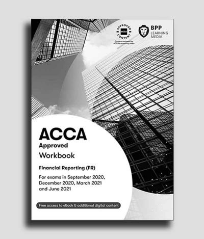 BPP ACCA F7 Financial Reporting (FR) WorkBook 2020-2021