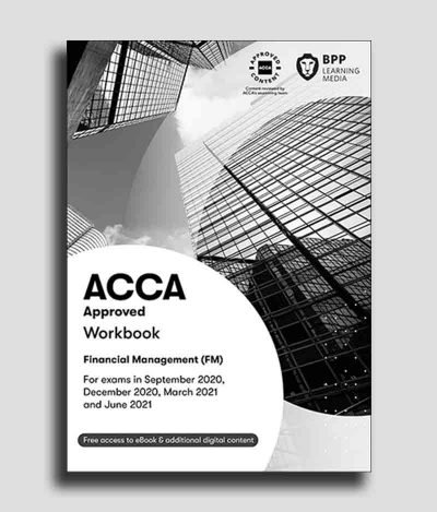 BPP ACCA F9 Financial Management (FM) WorkBook 2020-2021