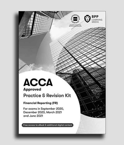BPP ACCA F7 Financial Reporting FR Practice and Revision Kit 2020 2021