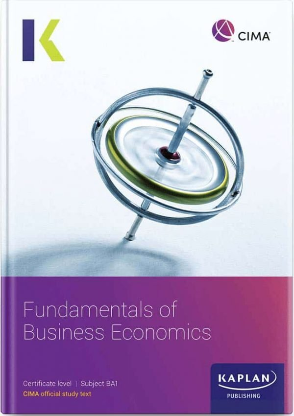 Kaplan CIMA Fundamentals of Business Economics (BA1) Study Text