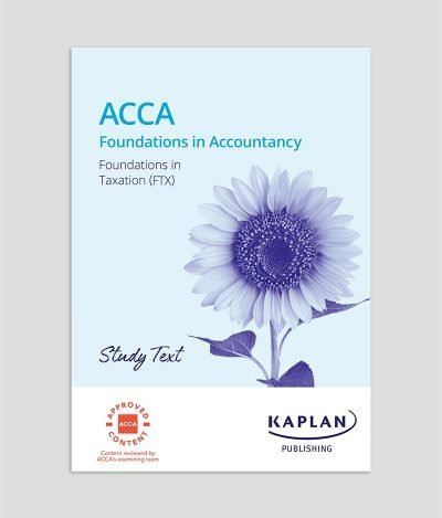 Kaplan FIA Foundations in Taxation (FTX) FA19 Study Text 2020-2021